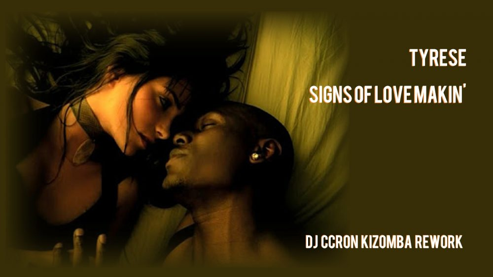 Tyrese – Signes Of Love Makin' (Dj CCRon Kizomba Rework 2014)