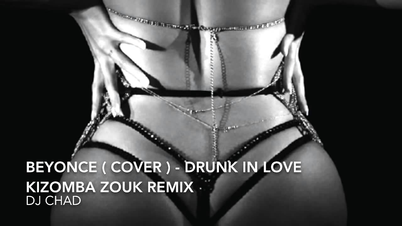 Beyonce – Drunk In Love (DJ CHAD Kizomba Zouk Cover Remix)