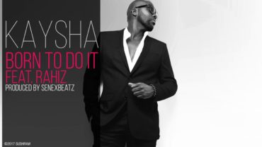 Kaysha – Born To Do It (Feat Rahiz)