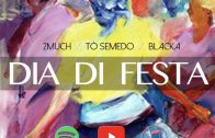 2MUCH Feat Blacka & Tó Semedo – Dia Di Festa